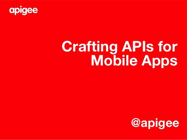 Crafting APIs for Mobile Apps @apigee