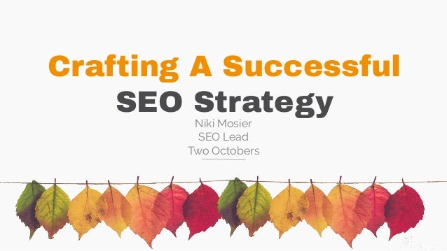 Crafting A Successful SEO Strategy Niki Mosier SEO Lead Two Octobers