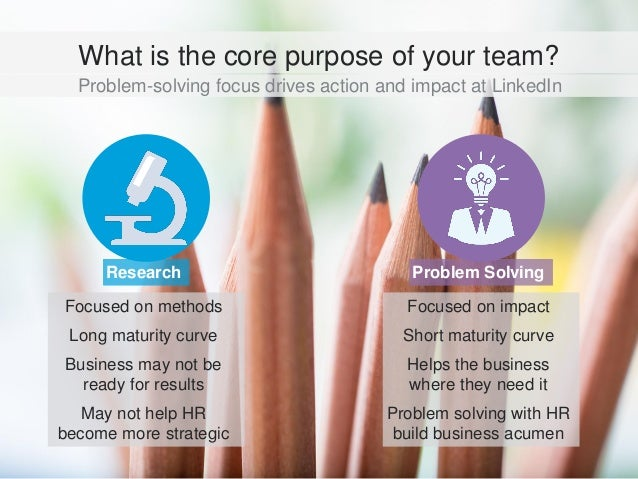 Problem-solving focus drives action and impact at LinkedIn What is the core purpose of your team? Research Problem Solvi...