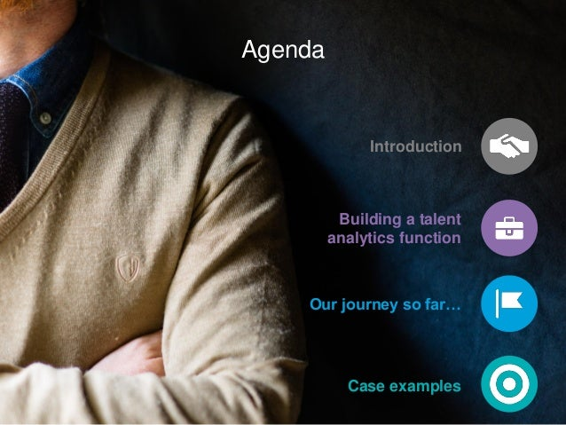 Agenda Introduction Case examples Building a talent analytics function Our journey so far…