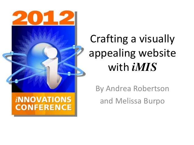 Crafting a visually  appealing website  with iMIS  By Andrea Robertson  and Melissa Burpo