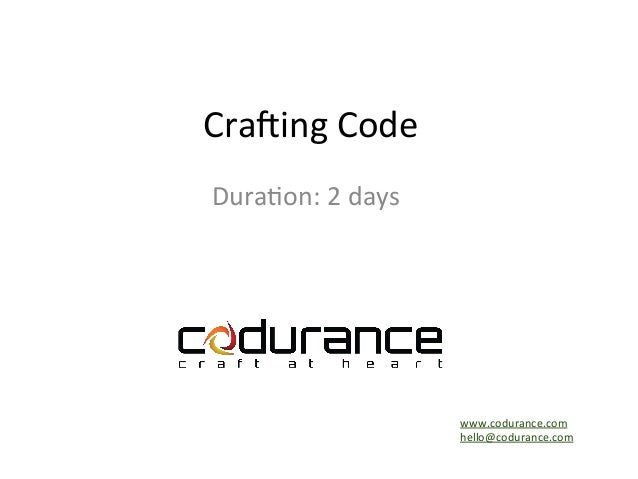 Cra$ing  Code  Dura.on:  2  days  www.codurance.com  hello@codurance.com