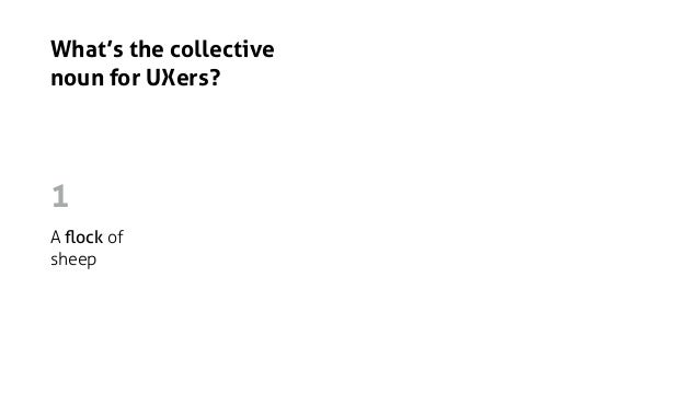 What's the collective noun for UXers? A flock of sheep A school of fish 1 2