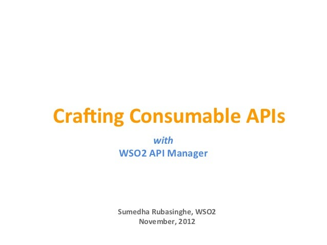 Cra$ing Consumable APIs                   with          WSO2 API Manager          Sumedha Rubasinghe, WS...