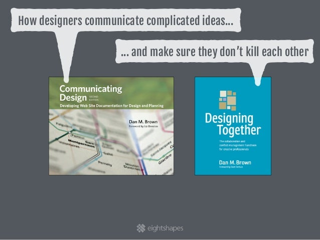 How designers communicate complicated ideas… … and make sure they don't kill each other