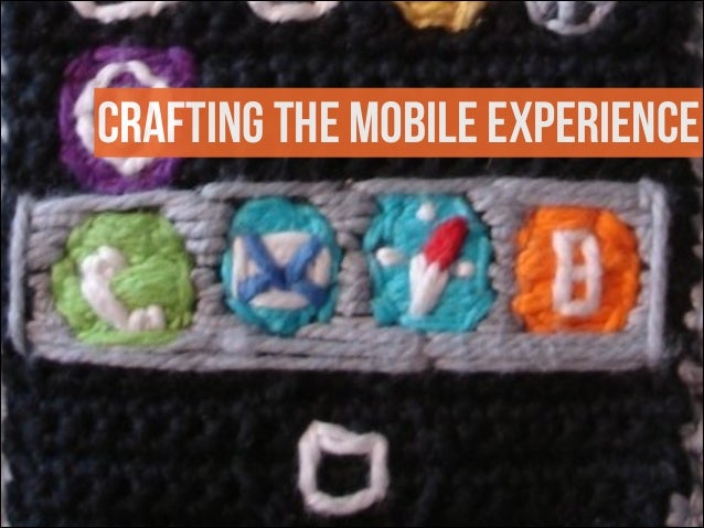 CRAFTING THE MOBILE EXPERIENCE