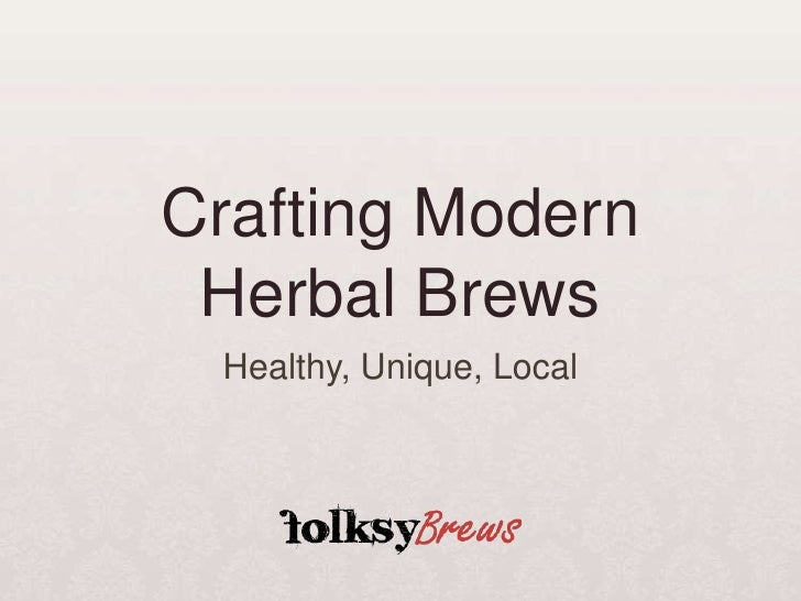 Crafting ModernHerbal Brews<br />Healthy, Unique, Local<br />