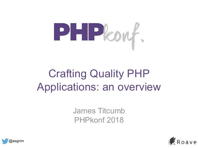 @asgrim Crafting Quality PHP Applications: an overview James Titcumb PHPkonf 2018