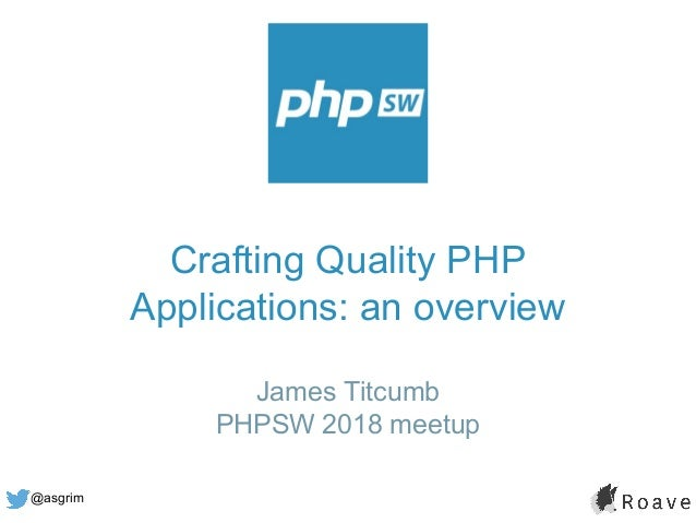 @asgrim Crafting Quality PHP Applications: an overview James Titcumb PHPSW 2018 meetup