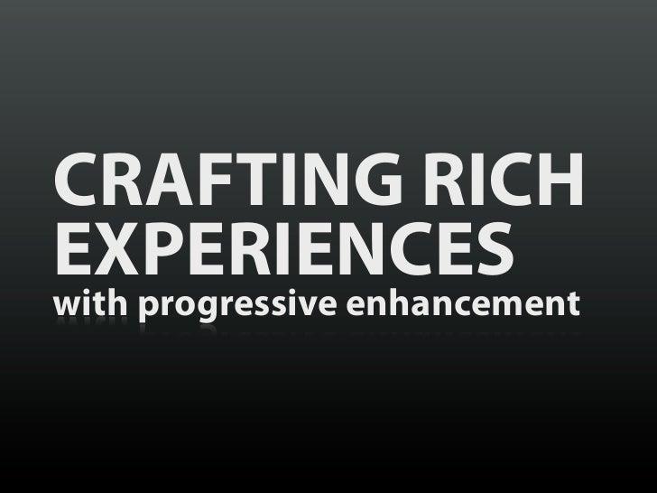 CRAFTING RICHEXPERIENCESwith progressive enhancement