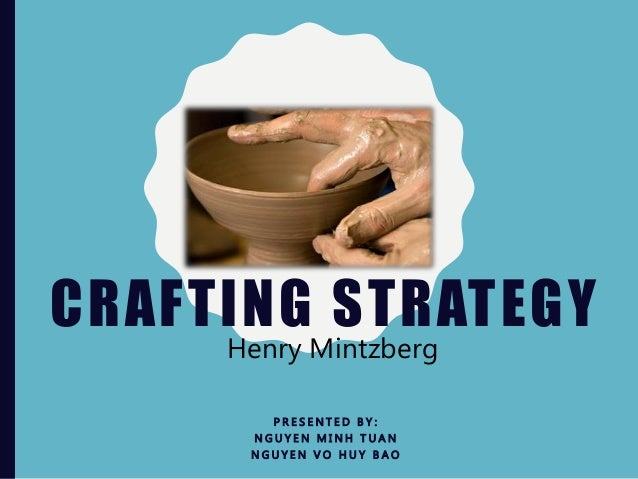 crafting strategy mintzberg summary 11 defining strategic management and strategy according to mintzberg, understanding how strategy can be viewed as a plan, as a ploy, as a position.