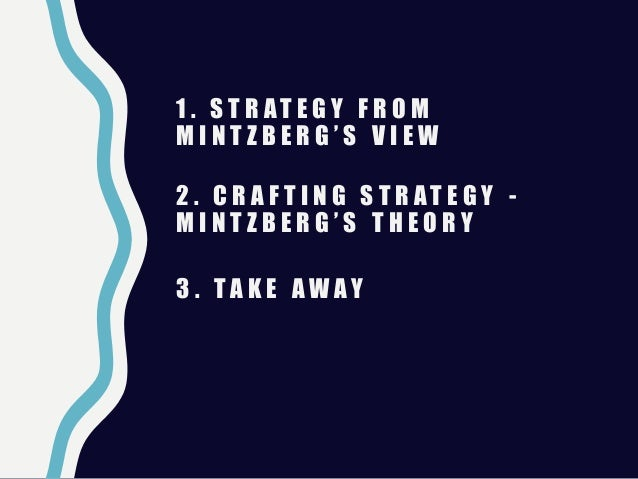 crafting strategy by mintzberg Planning strategy portrays the wrong picture as to how strategy comes about instead, strategies are usually crafted using skill and and dedication until.