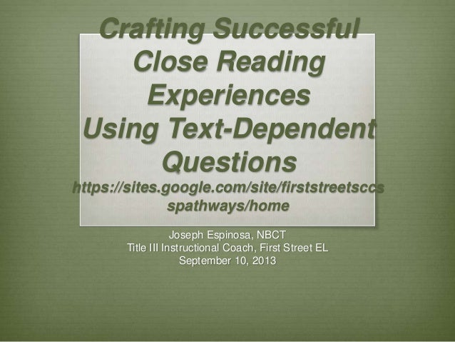 Crafting Successful Close Reading Experiences Using Text-Dependent Questions https://sites.google.com/site/firststreetsccs...