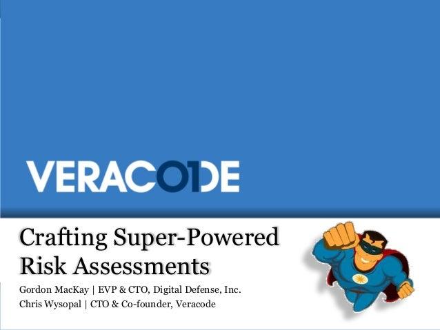 Crafting Super-PoweredRisk AssessmentsGordon MacKay   EVP & CTO, Digital Defense, Inc.Chris Wysopal   CTO & Co-founder, Ve...