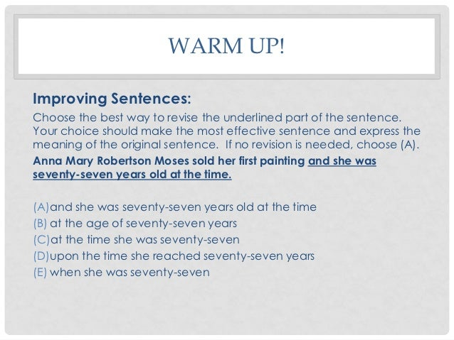 WARM UP!Improving Sentences:Choose the best way to revise the underlined part of the sentence.Your choice should make the ...