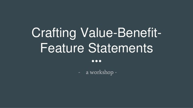 Crafting value-benefit-feature statements Slide 3