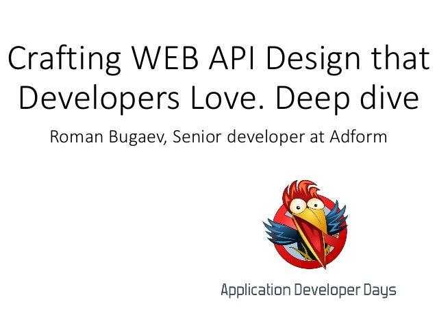 Crafting WEB API Design that Developers Love. Deep dive Roman Bugaev, Senior developer at Adform
