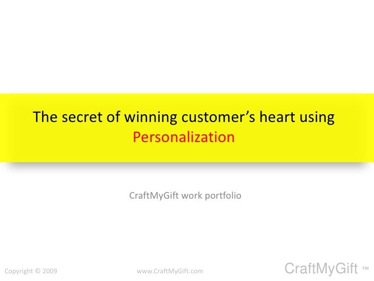 The secret of winning customer's heart using Personalization<br />CraftMyGift work portfolio <br />Copyright © 2009       ...