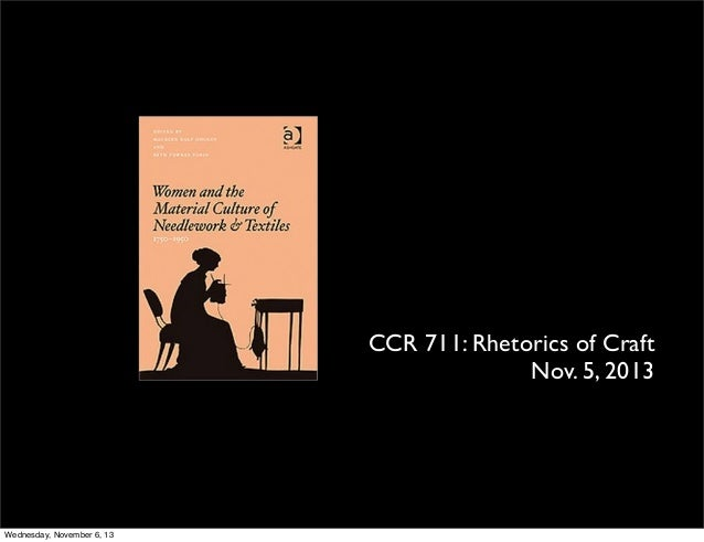 CCR 711: Rhetorics of Craft Nov. 5, 2013  Wednesday, November 6, 13