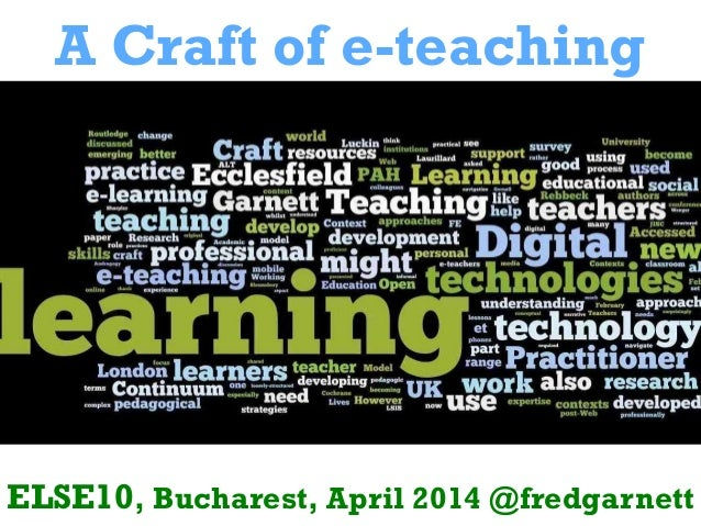 A Craft of e-teaching ELSE10, Bucharest, April 2014 @fredgarnett
