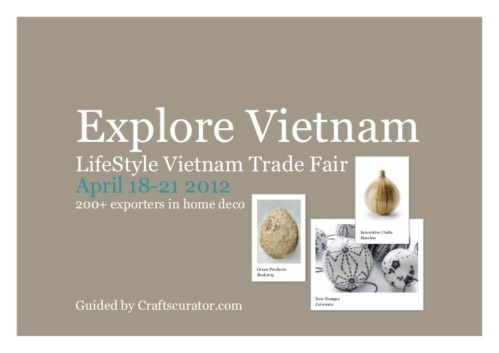 Explore VietnamLifeStyle Vietnam Trade FairApril 18-21 2012200+ exporters in home deco                                    ...