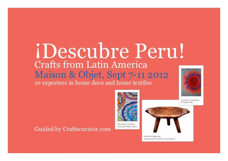 ¡Descubre Peru!Crafts from Latin AmericaMaison & Objet, Sept 7-11 201210 exporters in home deco and home textiles         ...