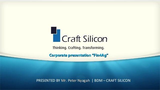 "` Corporate presentation ""Fin4Ag""Corporate presentation ""Fin4Ag"" PRESENTED BY Mr. Peter NyagahMr. Peter Nyagah | BDM – CRA..."