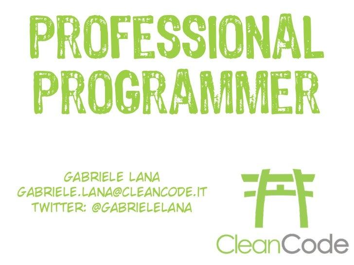 professional programmer       gabriele lanagabriele.lana@cleancode.it  twitter: @gabrielelana