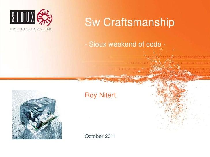Sw Craftsmanship<br />- Sioux weekend of code -<br />Roy Nitert<br />October 2011<br />