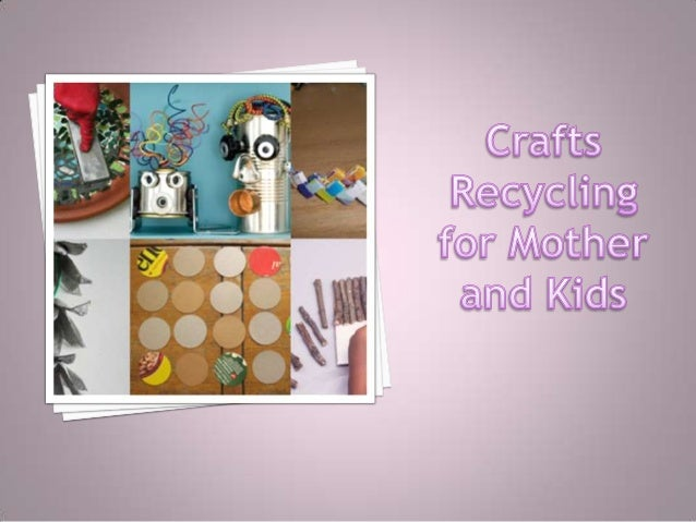  I have put together a short list of recycle crafts which are easy-to-make and do not require expensive craft materials. ...
