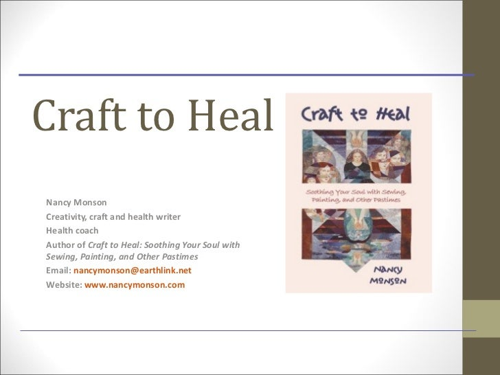 Craft to HealNancy MonsonCreativity, craft and health writerHealth coachAuthor of Craft to Heal: Soothing Your Soul withSe...