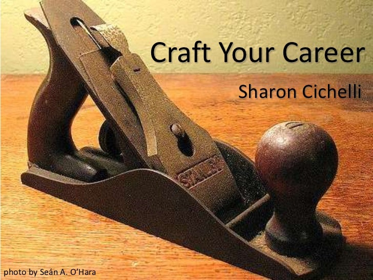 Craft Your Career                                Sharon Cichelliphoto by Seán A. O'Hara