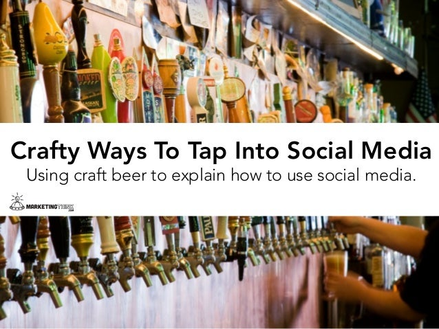 Crafty Ways To Tap Into Social Media Using craft beer to explain how to use social media.