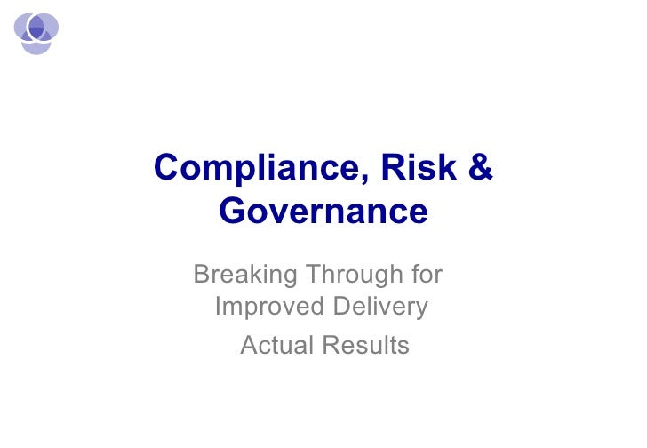 Compliance, Risk & Governance Breaking Through for  Improved Delivery Actual Results