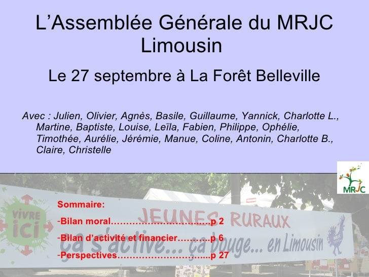L'Assemblée Générale du MRJC Limousin  <ul><li>Le 27 septembre à La Forêt Belleville </li></ul><ul><li>Avec : Julien, Oliv...