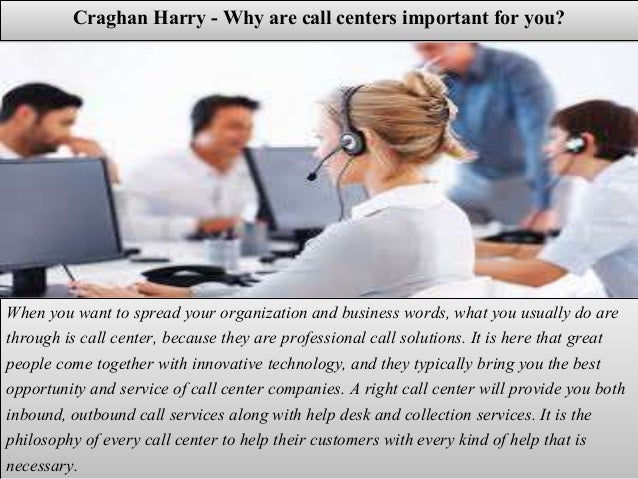 Craghan Harry - Why are call centers important for you? When you want to spread your organization and business words, what...
