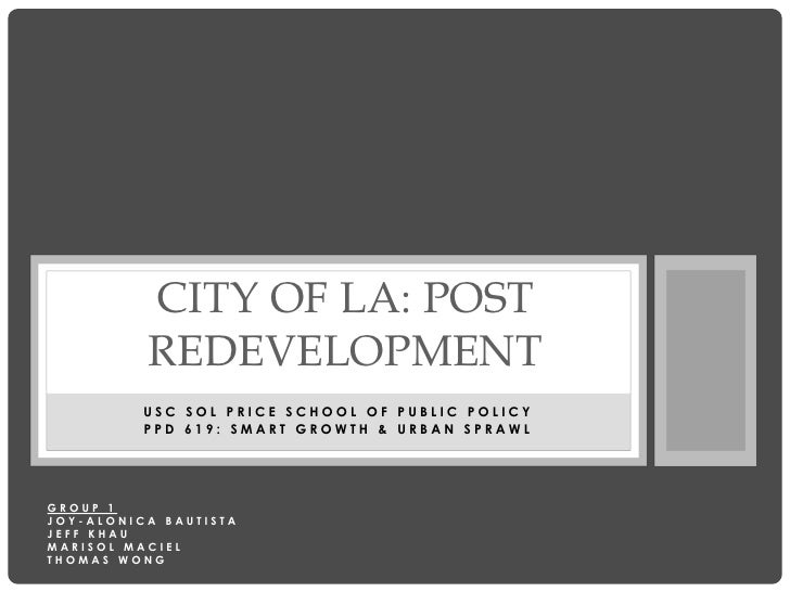 CITY OF LA: POST          REDEVELOPMENT          USC SOL PRICE SCHOOL OF PUBLIC POLICY          PPD 619: SMART GROWTH & UR...