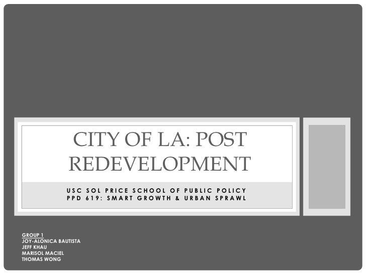 CITY OF LA: POST               REDEVELOPMENT               USC SOL PRICE SCHOOL OF PUBLIC POLICY               PPD 619: SM...