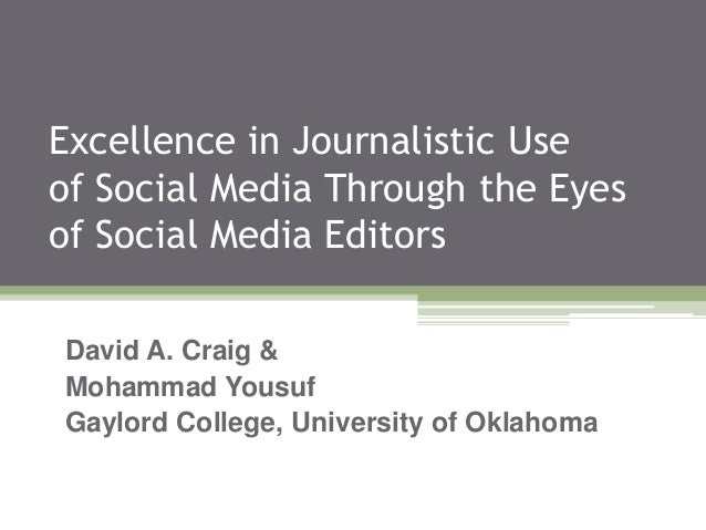 Excellence in Journalistic Use of Social Media Through the Eyes of Social Media Editors David A. Craig & Mohammad Yousuf G...