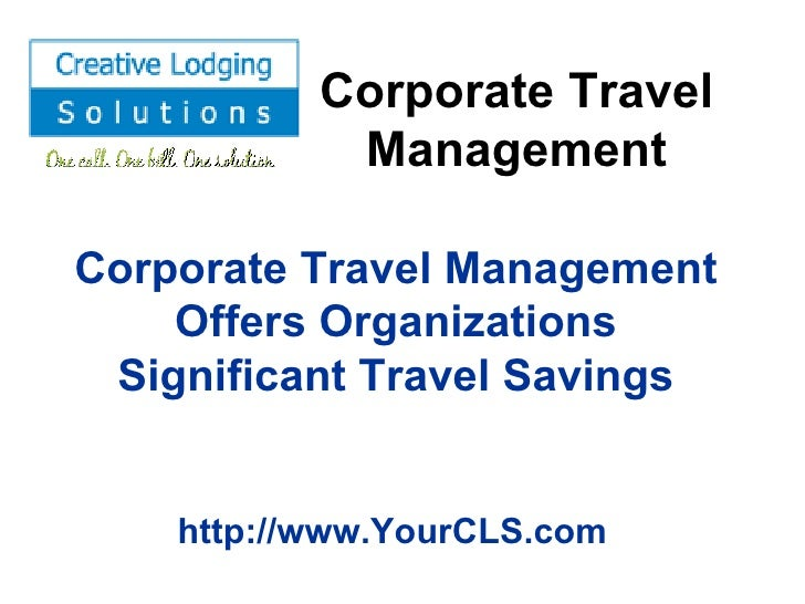 Corporate Travel Management Corporate Travel Management Offers Organizations Significant Travel Savings http://www.YourCLS...