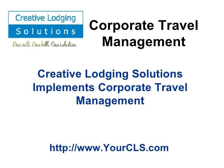 Corporate Travel Management Creative Lodging Solutions Implements Corporate Travel Management http://www.YourCLS.com