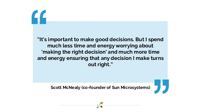 """It's important to make good decisions. But I spend much less time and energy worrying about 'making the right decision' a..."