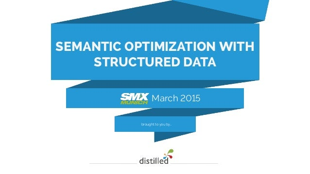 brought to you by… March 2015 SEMANTIC OPTIMIZATION WITH STRUCTURED DATA
