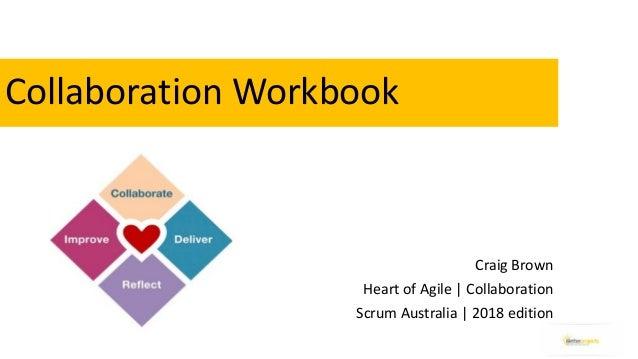 CollaborationWorkbook CraigBrown HeartofAgile|Collaboration ScrumAustralia|2018edition