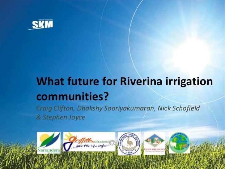What future for Riverina irrigationcommunities?Craig Clifton, Dhakshy Sooriyakumaran, Nick Schofield& Stephen Joyce