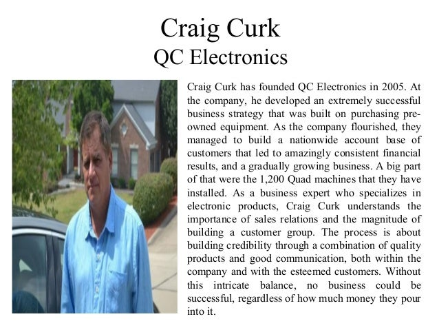 Craig Curk QC Electronics Craig Curk has founded QC Electronics in 2005. At the company, he developed an extremely success...