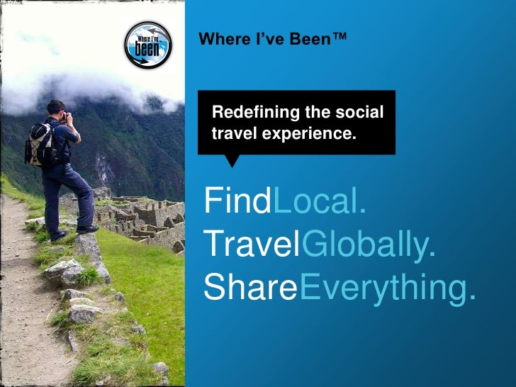 Where I've Been™<br />Redefining the social<br />travel experience.<br />FindLocal.<br />TravelGlobally.<br />ShareEveryth...