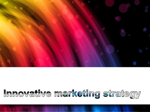 innovative marketing strategy Do you make continuous improvement a focus of your marketing strategy most of the best marketing strategies we study and follow certainly do, and that is an awesome.