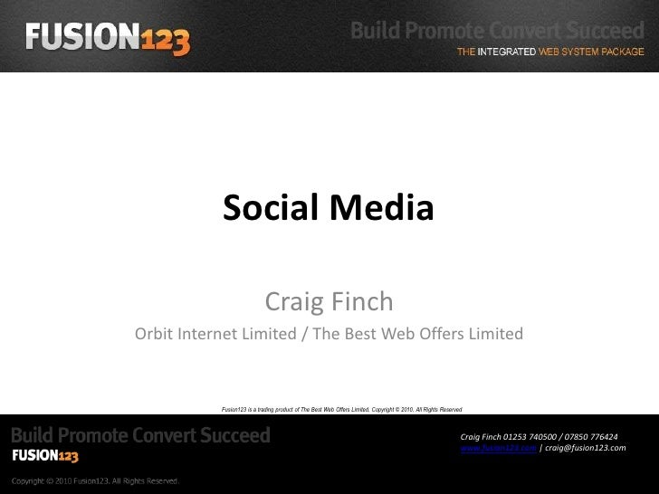 Social Media<br />Craig Finch<br />Orbit Internet Limited / The Best Web Offers Limited<br />Fusion123 is a trading produc...