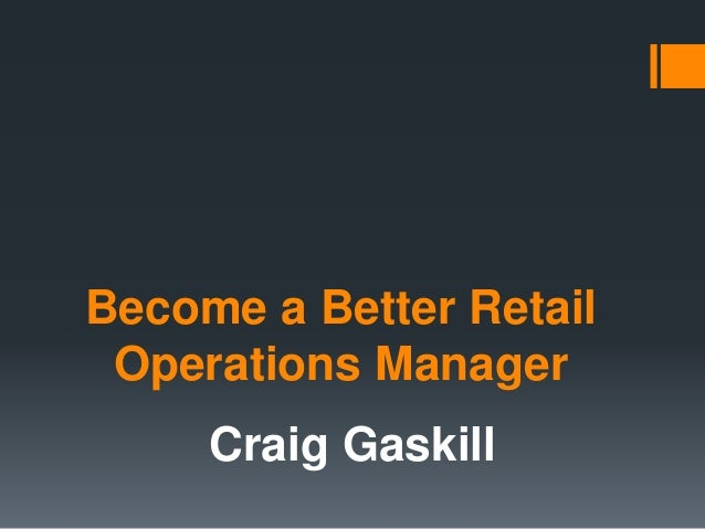 Become a Better Retail Operations Manager Craig Gaskill